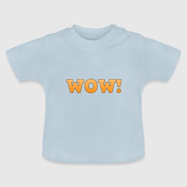 WOW ! Wow wow - Baby T-Shirt