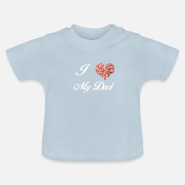 I Love Dad I LOVE MY DAD - Baby T-shirt