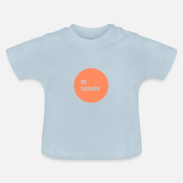 Square Be square - Baby T-Shirt
