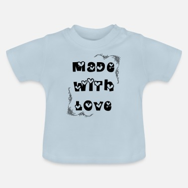 Made with love - Baby T-Shirt