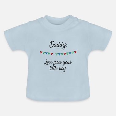 Happy Happy Birthday Daddy From Your Little Boy - Baby T-Shirt