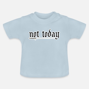 Game Not today - Baby T-Shirt