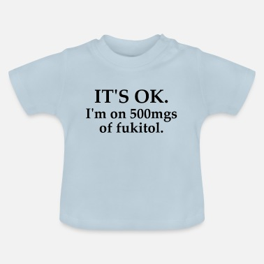 I M Clever It's ok on 500mgs of fukitol black - Baby T-Shirt