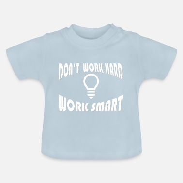 Worker Dont Work Hard Work Smart - T-shirt baby