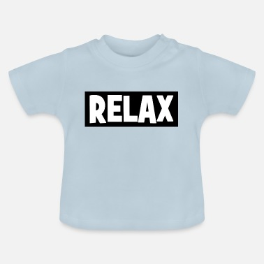 Relaxe RELAX - relax - relax - chill - chill - Baby T-Shirt