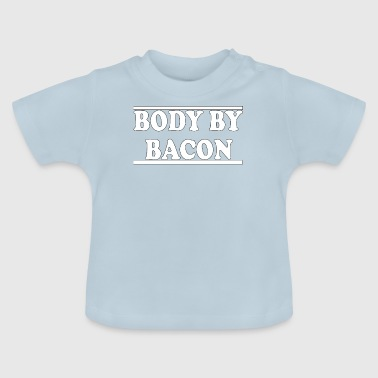 Body Body By Bacon - Baby T-Shirt
