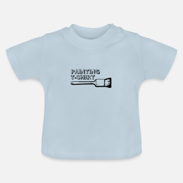Painter Cool Painting Creativity Painters of Painter - Baby T-shirt