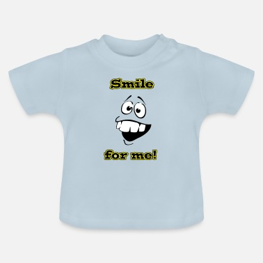 Smile for me - Baby T-Shirt