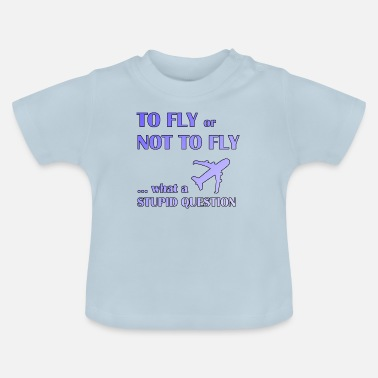 Fly To fly or not fly pilot - Baby T-Shirt