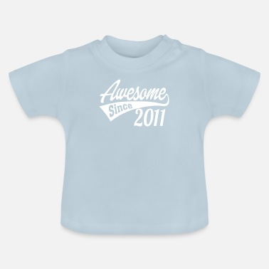 2011 Awesome Since 2011 - Baby T-Shirt