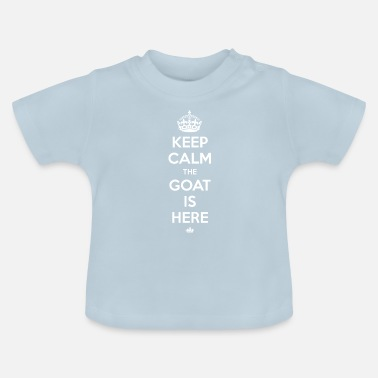 Keep Calm The Goat is Here - Baby T-Shirt