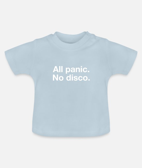 Happy Baby T-Shirts - all panic, no disco - Baby T-Shirt light blue