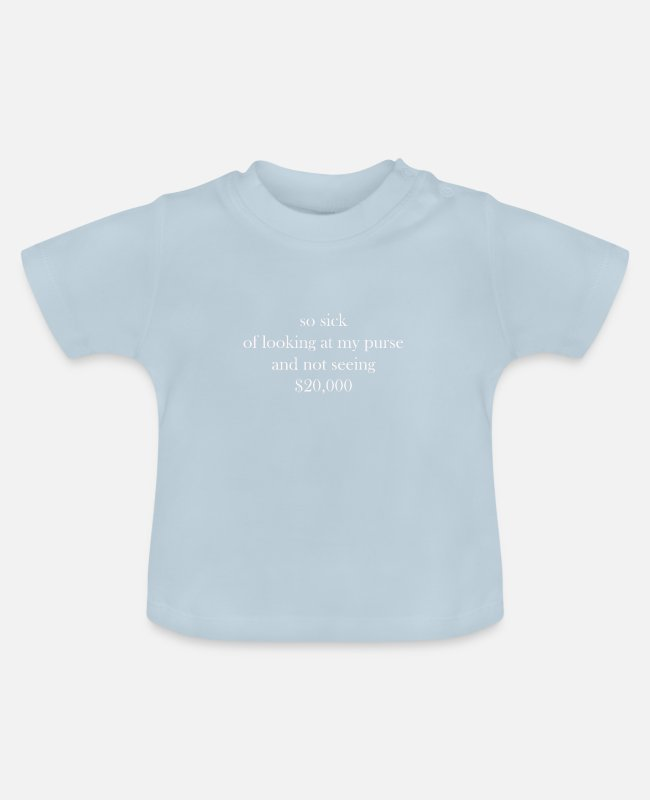Arbeit Baby T-Shirts - SO SICK OF LOOKING AT MY PURSE TUMBLR HOODIE - Baby T-Shirt Hellblau