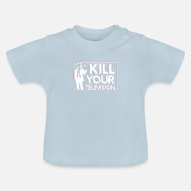 Television Kill your Television - Baby T-Shirt
