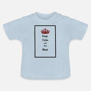 Keep Calm Keep Calm and Eat Meat - Baby T-Shirt
