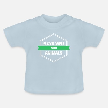 Animal Welfare Animal Welfare - Plays well with Animals - Baby T-Shirt