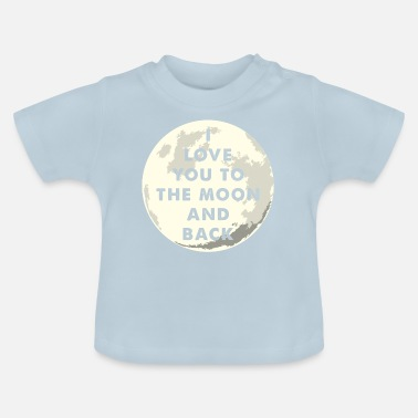 Moon I Love You To The Moon And Back - Baby T-Shirt