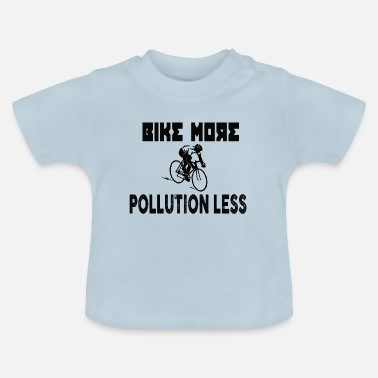 Pollute BIKE MORE POLLUTION LESS - Baby T-Shirt