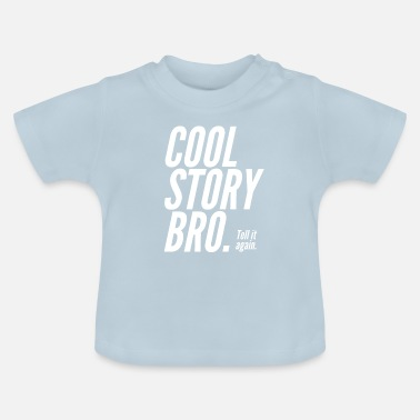 shop cool story bro tell it again baby clothing online spreadshirt
