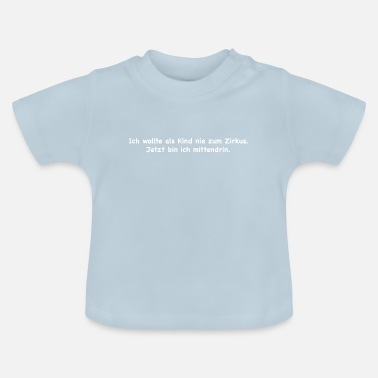 Picture I never wanted to go to the circus as a kid - Baby T-Shirt