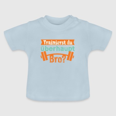 Are you training, Bro? - Baby T-Shirt