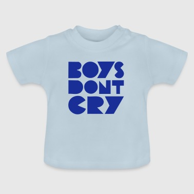 BOYS DONT CRY  - Baby T-Shirt