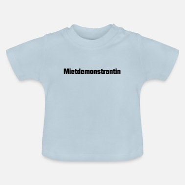 Satire Mietdemonstrantin Satire - Baby T-Shirt