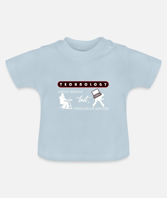 @ Baby T-Shirts - Technology: usefull servant, but dangerous master - Baby T-Shirt Hellblau