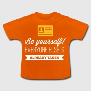 Be Yourself. Everyone Else Is Already Taken! - Baby T-Shirt