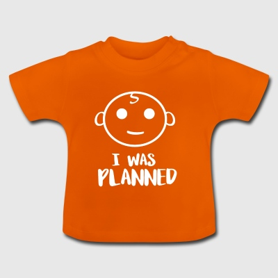 I was Planned - Baby T-Shirt