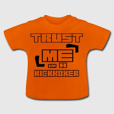 Trust ME im A KICKBOXER - Baby T-Shirt