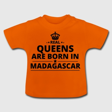 gift queens are born MADAGASCAR - Baby T-Shirt