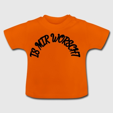 IS MIR WORSCHT - Baby T-Shirt