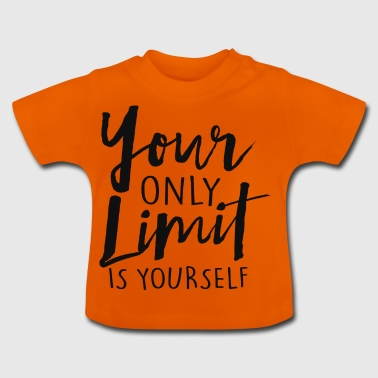 Your Only Limit Is Yourself - Baby T-Shirt