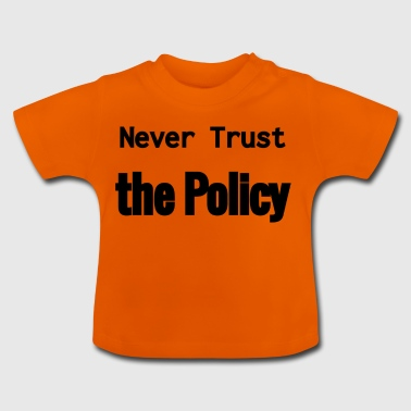 Never Trust the Policy - Baby T-Shirt