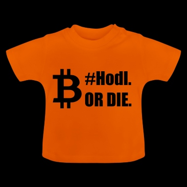 Bitcoin Hold Or Die - Baby T-Shirt