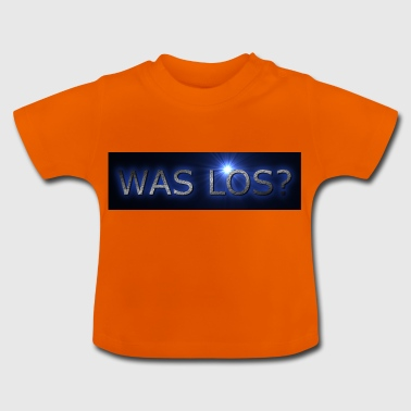 Was Los - Baby T-Shirt
