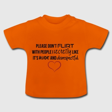 Please do not flirt - Baby T-Shirt