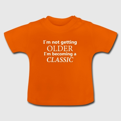 I´m not getting older, I´m becoming a classic - Baby T-Shirt