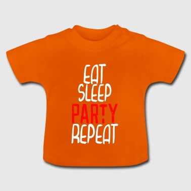 Eat sleep party repeat - Baby T-Shirt