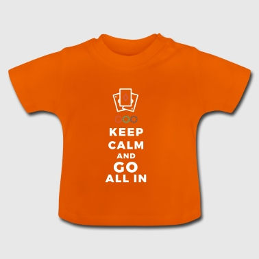 Keep me calm and go all in - Baby T-Shirt