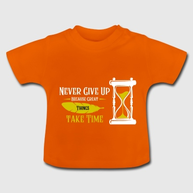 Never give up - Motivations Shirt - Baby T-Shirt