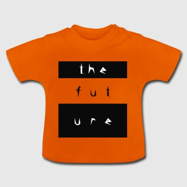 the future - Baby T-Shirt