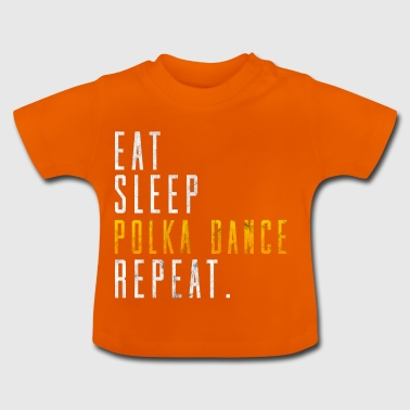 Eat Sleep Polka Dance Repeat Dancing Gift Idea - Baby T-Shirt