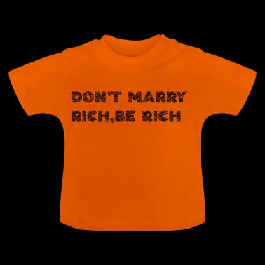 Do not marry rich, be rich - Baby T-Shirt