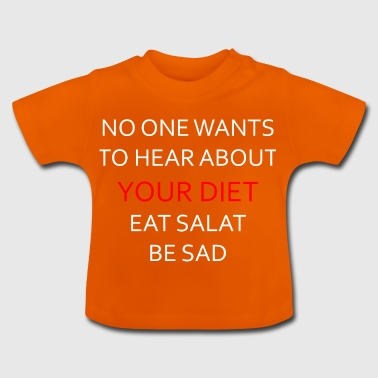 NO ONE WANTS TO HEAR ABOUT YOUR DIET, ANTI-DIET - Baby T-Shirt