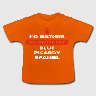 Dog dog rather at my BLUE PICARDY SPANIEL - Baby T-Shirt