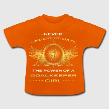 NEVER UNDERESTIMATE GIRL WIFE WOMAN GOALKEEPER - Baby T-Shirt
