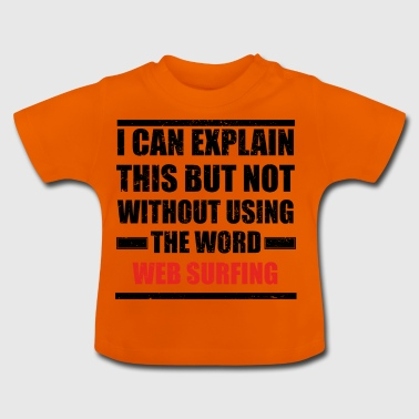 Can explain relationship born love WEB SURFING - Baby T-Shirt
