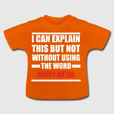 Can explain word hobby love HEAVY METAL - Baby T-Shirt